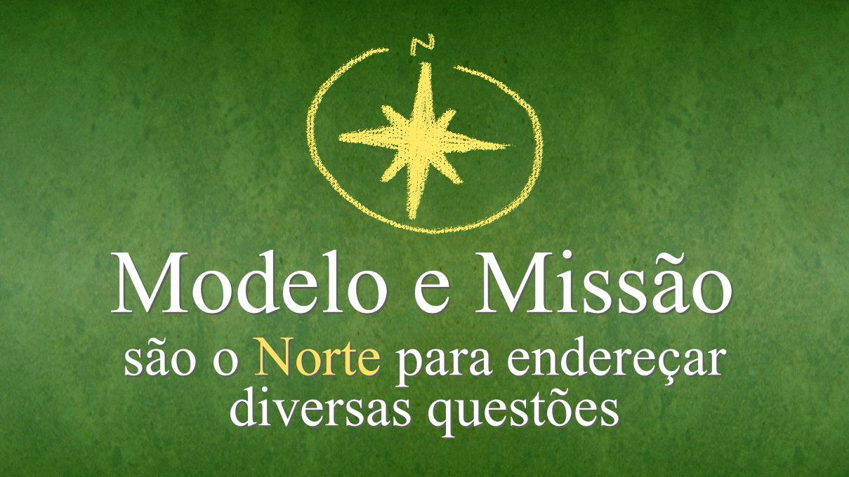 Modelo e Missão são o Norte para endereçar diversas questões