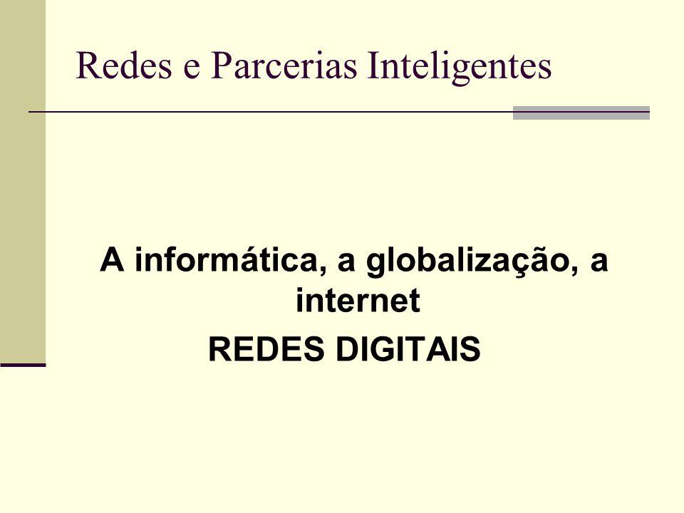 Redes e Parcerias Inteligentes A informática, a globalização, a internet REDES DIGITAIS