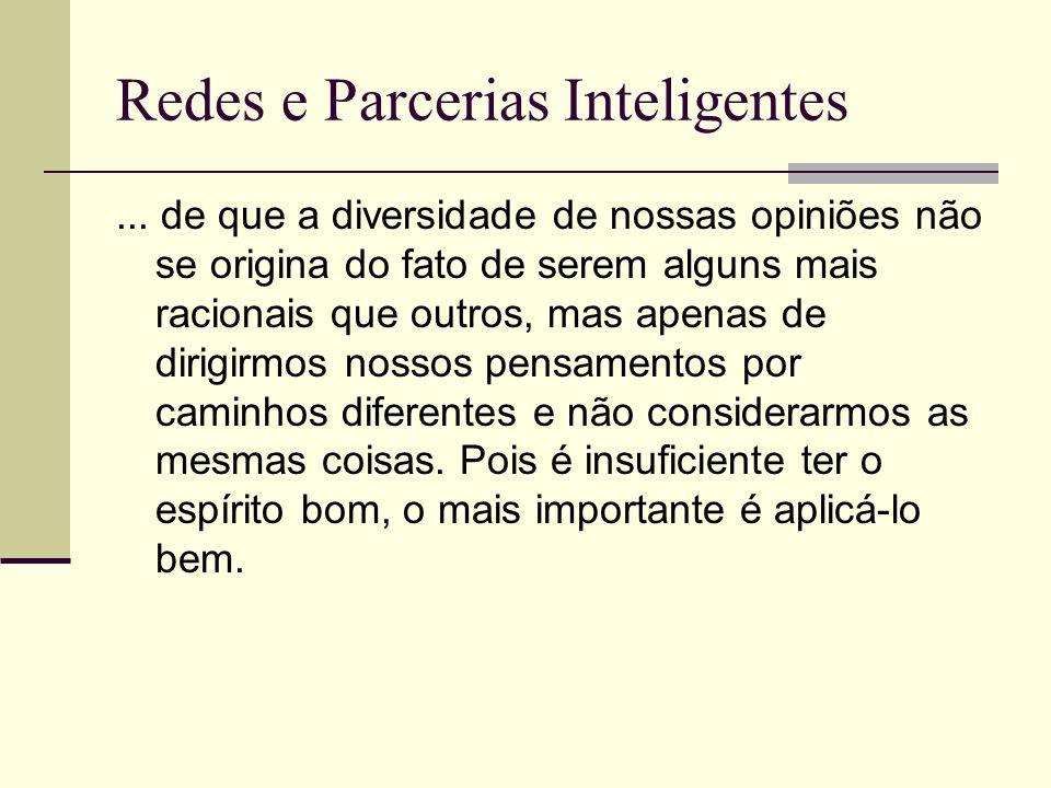 Redes e Parcerias Inteligentes O DISCURSO DO MÉTODO – René Descartes (1637) OBRIGADO