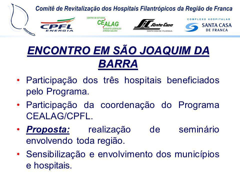 ENCONTRO EM SÃO JOAQUIM DA BARRA Participação dos três hospitais beneficiados pelo Programa. Participação da coordenação do Programa CEALAG/CPFL. Prop