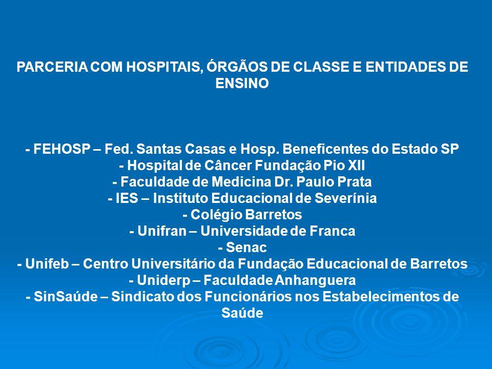 PARCERIA COM HOSPITAIS, ÓRGÃOS DE CLASSE E ENTIDADES DE ENSINO - FEHOSP – Fed. Santas Casas e Hosp. Beneficentes do Estado SP - Hospital de Câncer Fun