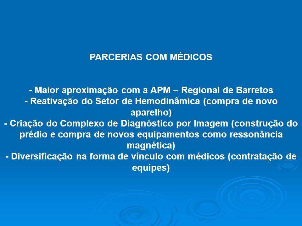 PARCERIAS COM MÉDICOS - Maior aproximação com a APM – Regional de Barretos - Reativação do Setor de Hemodinâmica (compra de novo aparelho) - Criação d
