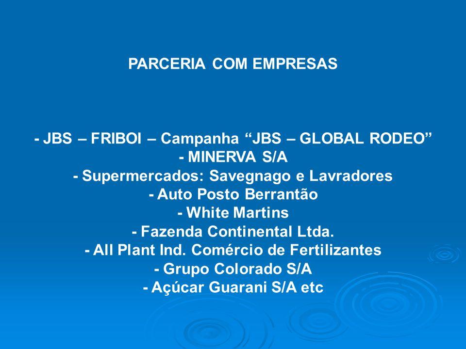 PARCERIA COM EMPRESAS - JBS – FRIBOI – Campanha JBS – GLOBAL RODEO - MINERVA S/A - Supermercados: Savegnago e Lavradores - Auto Posto Berrantão - Whit