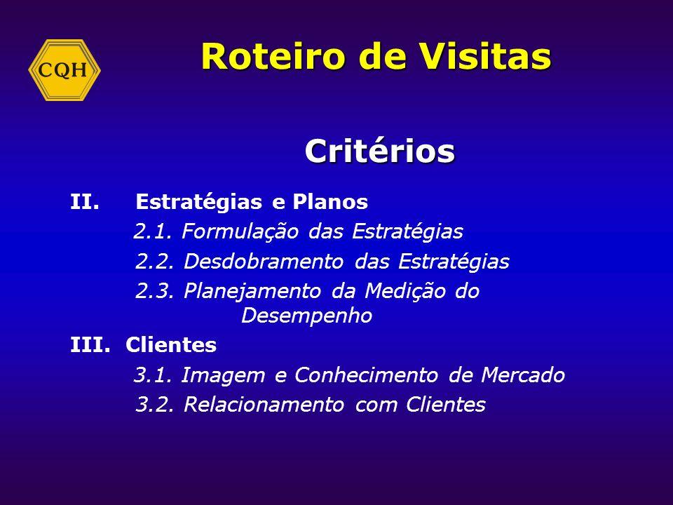 Roteiro de Visitas Critérios P. Perfil I. Liderança 1.1.Sistema de Liderança 1.2. Cultura da Excelência 1.3. Análise Crítica do Desempenho Global