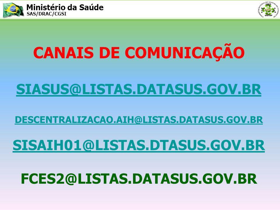 Ministério da Saúde SAS/DRAC/CGSI - SIGTAP - CGSI@SAUDE.GOV.BR TÉCNICOS:NEREIDE, EMÍLIA, CLARICE, ANA LOURDES, ELIZABETH,DORIANE E VIRGÍNIA.