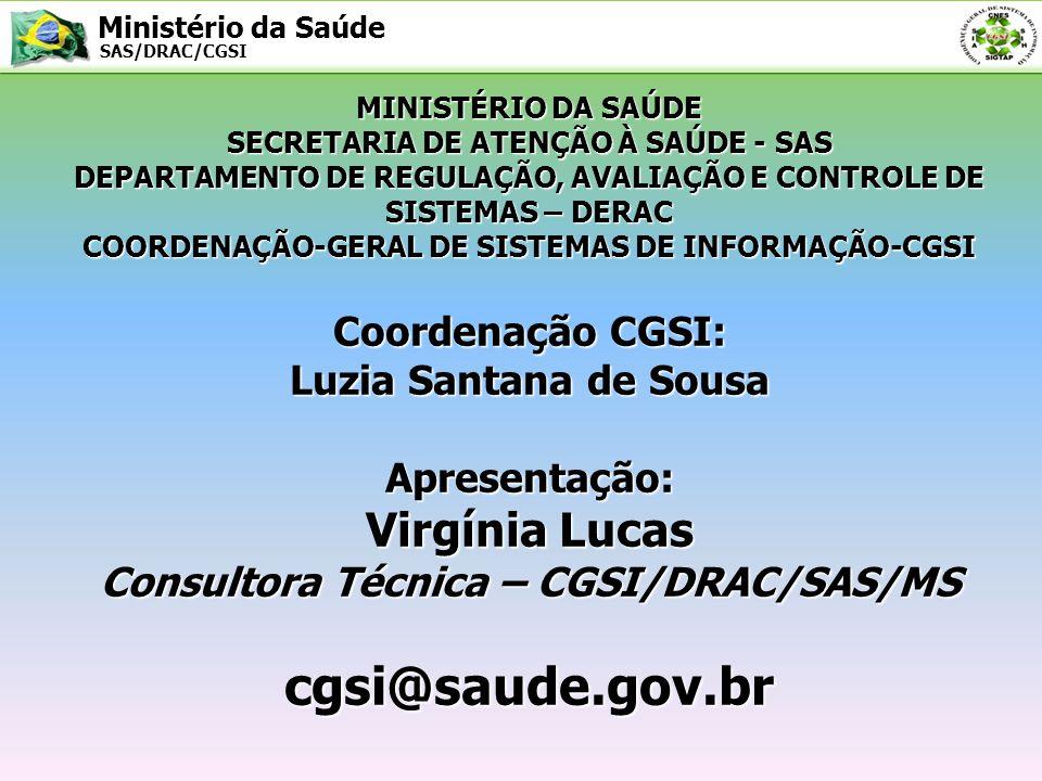 Ministério da Saúde SAS/DRAC/CGSI Coordenação CGSI: Luzia Santana de Sousa Apresentação: Virgínia Lucas Consultora Técnica – CGSI/DRAC/SAS/MS cgsi@sau