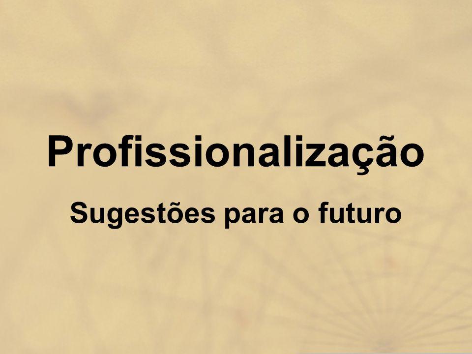 Profissionalização Sugestões para o futuro