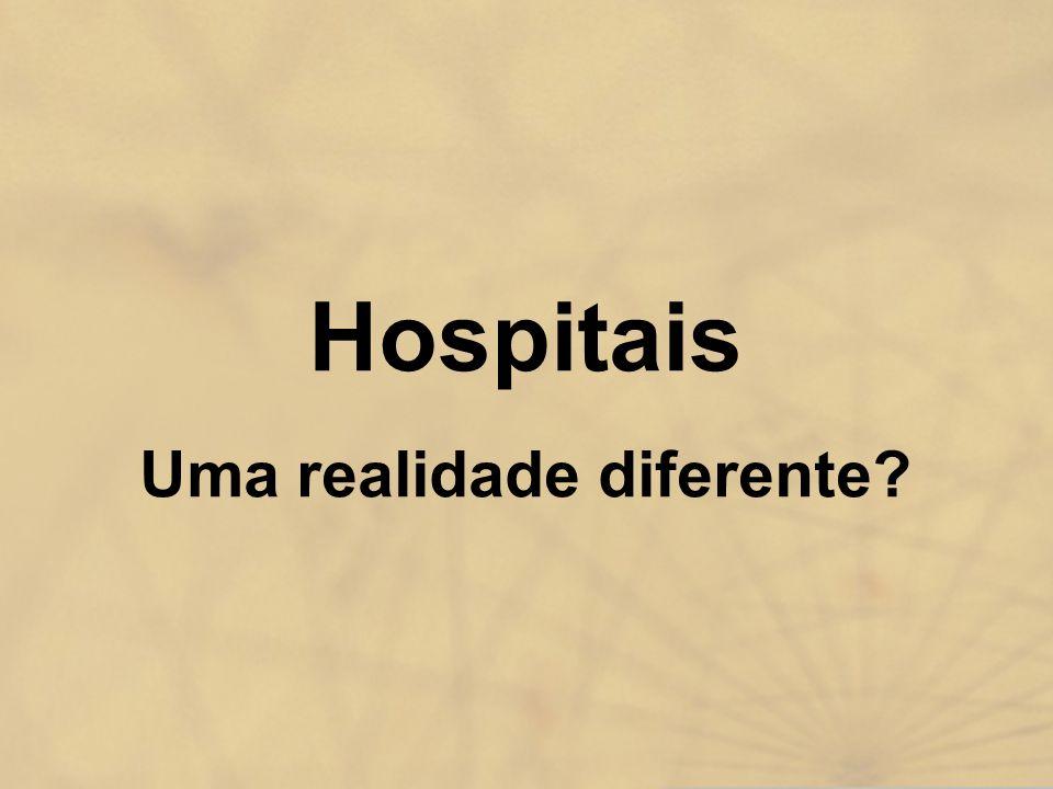 Hospitais Uma realidade diferente?