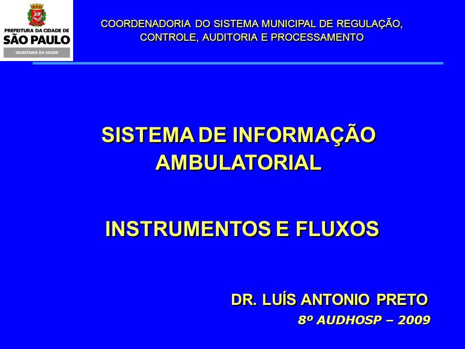 COORDENADORIA DO SISTEMA MUNICIPAL DE REGULAÇÃO, CONTROLE, AUDITORIA E PROCESSAMENTO SISTEMA DE INFORMAÇÃO AMBULATORIAL INSTRUMENTOS E FLUXOS DR. LUÍS