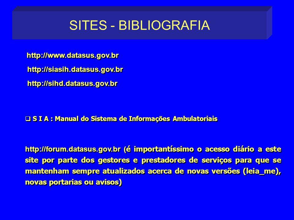 http://www.datasus.gov.br http://siasih.datasus.gov.br http://sihd.datasus.gov.br S I A : Manual do Sistema de Informações Ambulatoriais http://forum.