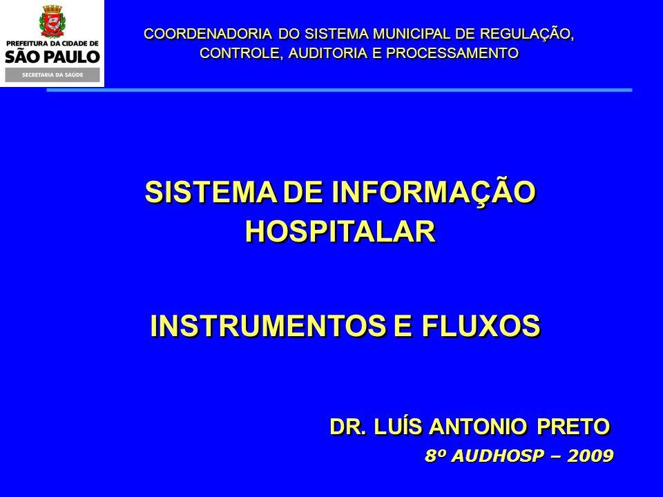 COORDENADORIA DO SISTEMA MUNICIPAL DE REGULAÇÃO, CONTROLE, AUDITORIA E PROCESSAMENTO SISTEMA DE INFORMAÇÃO HOSPITALAR INSTRUMENTOS E FLUXOS DR. LUÍS A