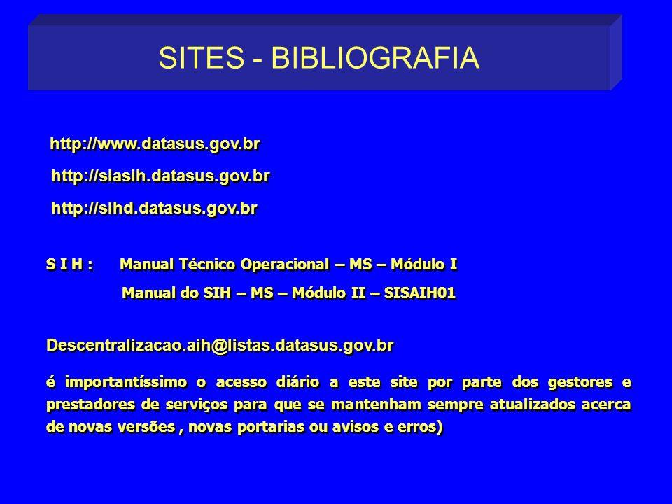 http://www.datasus.gov.br http://siasih.datasus.gov.br http://sihd.datasus.gov.br S I H : Manual Técnico Operacional – MS – Módulo I Manual do SIH – M