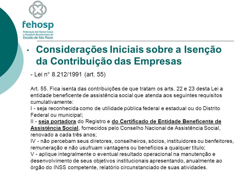 Considerações Iniciais sobre a Isenção da Contribuição das Empresas - Lei n° 8.212/1991 (art. 55) Art. 55. Fica isenta das contribuições de que tratam