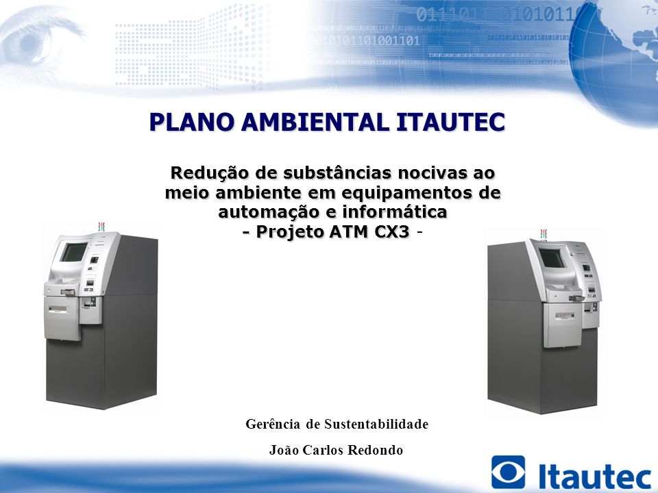 PLANO AMBIENTAL ITAUTEC Redução de substâncias nocivas ao meio ambiente em equipamentos de automação e informática - Projeto ATM CX3 - Projeto ATM CX3