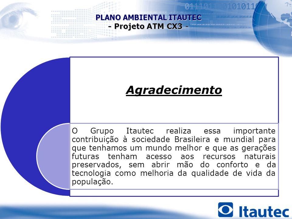 Agradecimento O Grupo Itautec realiza essa importante contribuição à sociedade Brasileira e mundial para que tenhamos um mundo melhor e que as geraçõe