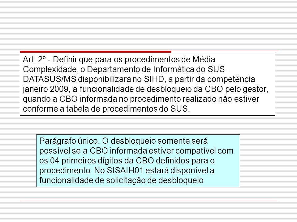 Art. 2º - Definir que para os procedimentos de Média Complexidade, o Departamento de Informática do SUS - DATASUS/MS disponibilizará no SIHD, a partir