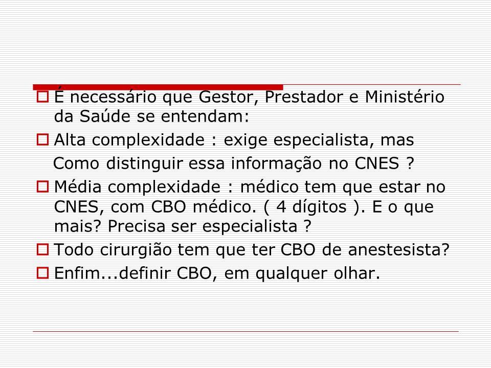 É necessário que Gestor, Prestador e Ministério da Saúde se entendam: Alta complexidade : exige especialista, mas Como distinguir essa informação no C