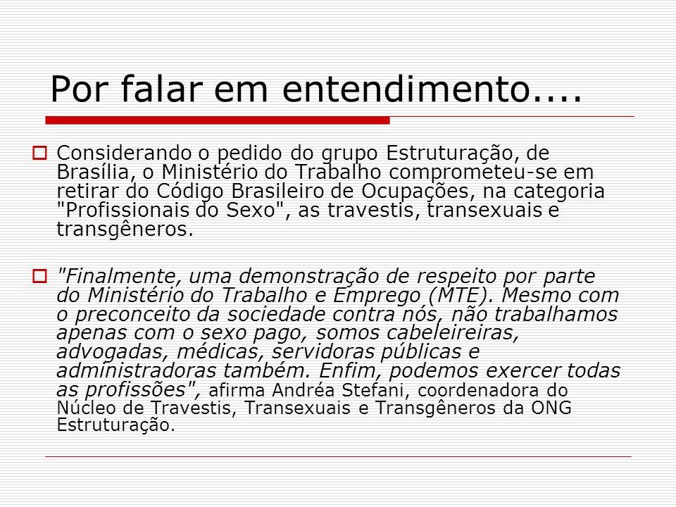Por falar em entendimento.... Considerando o pedido do grupo Estruturação, de Brasília, o Ministério do Trabalho comprometeu-se em retirar do Código B
