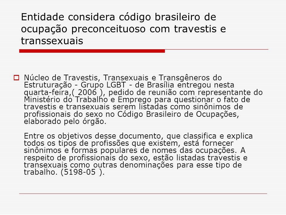Entidade considera código brasileiro de ocupação preconceituoso com travestis e transsexuais Núcleo de Travestis, Transexuais e Transgêneros do Estrut