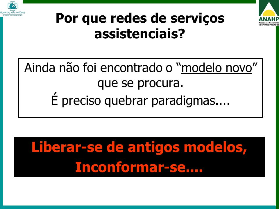 FEHOSP - 6 a 8 de maio de 2009 - Campinas - SP Por que redes de serviços assistenciais? Ainda não foi encontrado o modelo novo que se procura. É preci