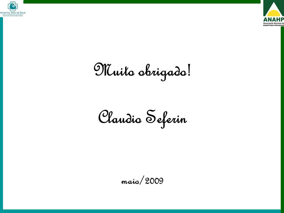 FEHOSP - 6 a 8 de maio de 2009 - Campinas - SP Muito obrigado! Claudio Seferin maio/2009