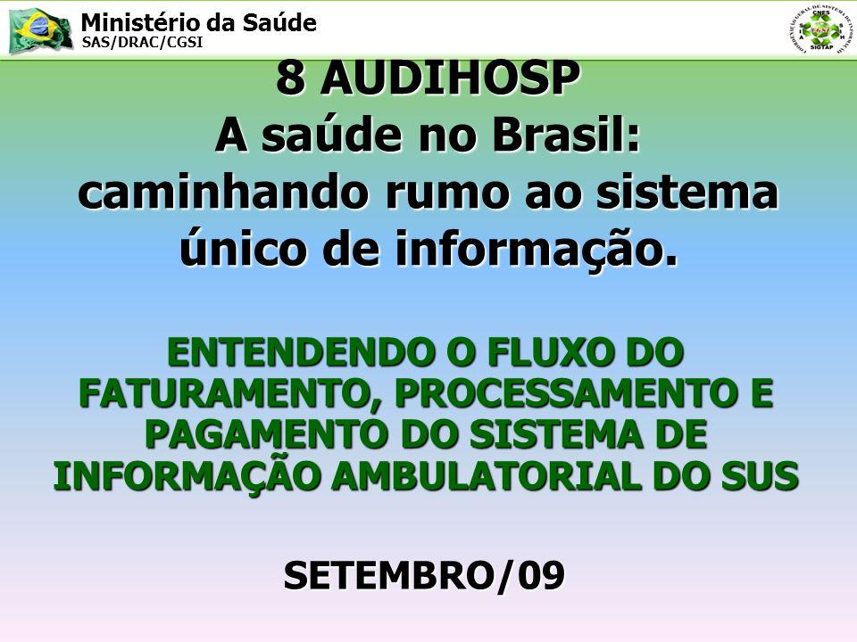 Ministério da Saúde SAS/DRAC/CGSI 8 AUDIHOSP A saúde no Brasil: caminhando rumo ao sistema único de informação. ENTENDENDO O FLUXO DO FATURAMENTO, PRO