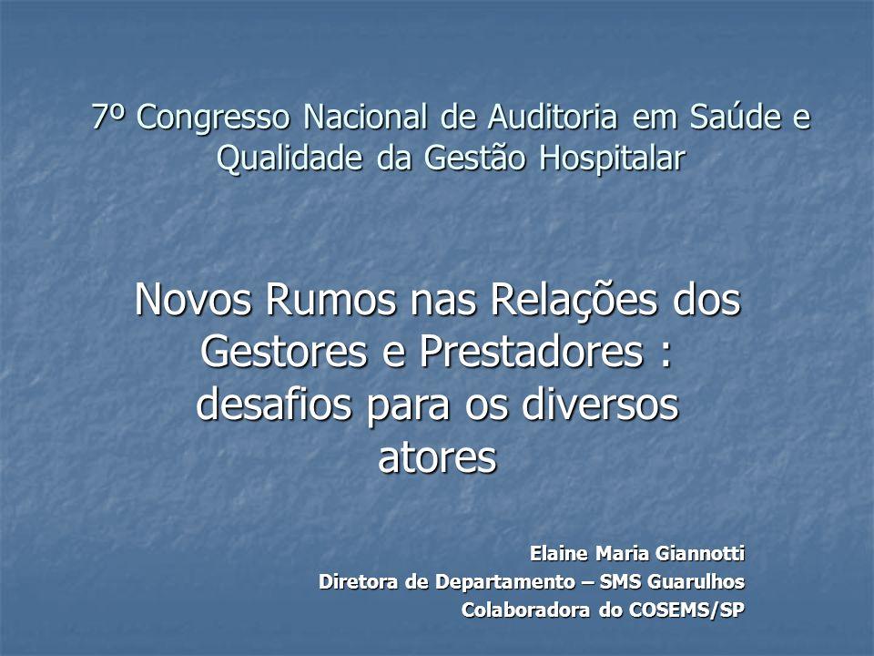 7º Congresso Nacional de Auditoria em Saúde e Qualidade da Gestão Hospitalar Novos Rumos nas Relações dos Gestores e Prestadores : desafios para os di