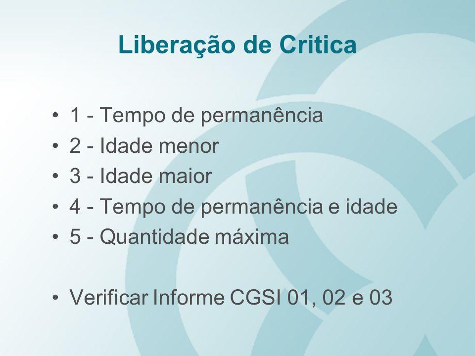 Liberação de Critica 1 - Tempo de permanência 2 - Idade menor 3 - Idade maior 4 - Tempo de permanência e idade 5 - Quantidade máxima Verificar Informe
