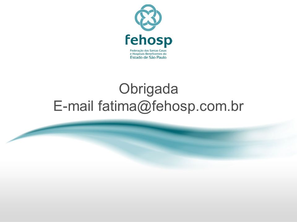 Obrigada E-mail fatima@fehosp.com.br