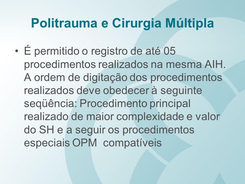 Politrauma e Cirurgia Múltipla É permitido o registro de até 05 procedimentos realizados na mesma AIH. A ordem de digitação dos procedimentos realizad