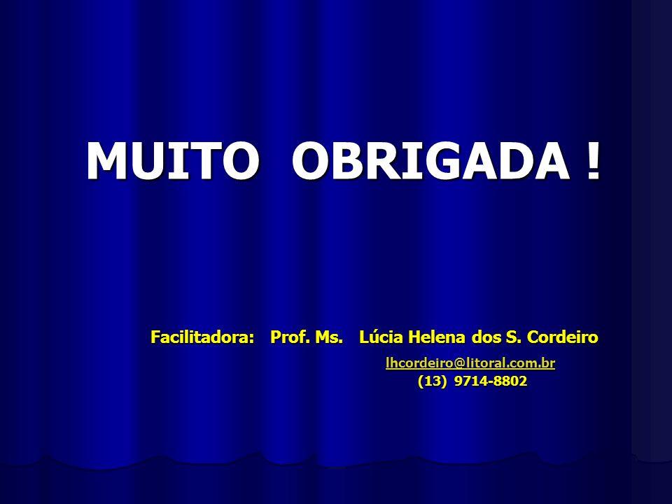 MUITO OBRIGADA ! MUITO OBRIGADA ! Facilitadora: Prof. Ms. Lúcia Helena dos S. Cordeiro Facilitadora: Prof. Ms. Lúcia Helena dos S. Cordeiro lhcordeiro