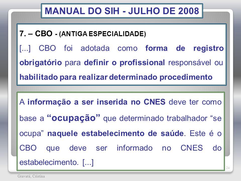 24 Gravatá, Cristina MANUAL DO SIH - JULHO DE 2008 7. – CBO - (ANTIGA ESPECIALIDADE) [...] CBO foi adotada como forma de registro obrigatório para def