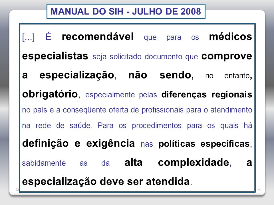 Gravatá, Cristina 25 [...] É recomendável que para os médicos especialistas seja solicitado documento que comprove a especialização, não sendo, no ent