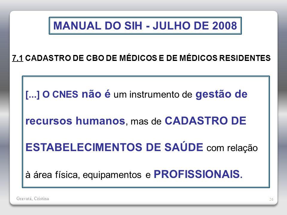 Gravatá, Cristina 26 7.1 CADASTRO DE CBO DE MÉDICOS E DE MÉDICOS RESIDENTES [...] O CNES não é um instrumento de gestão de recursos humanos, mas de CA