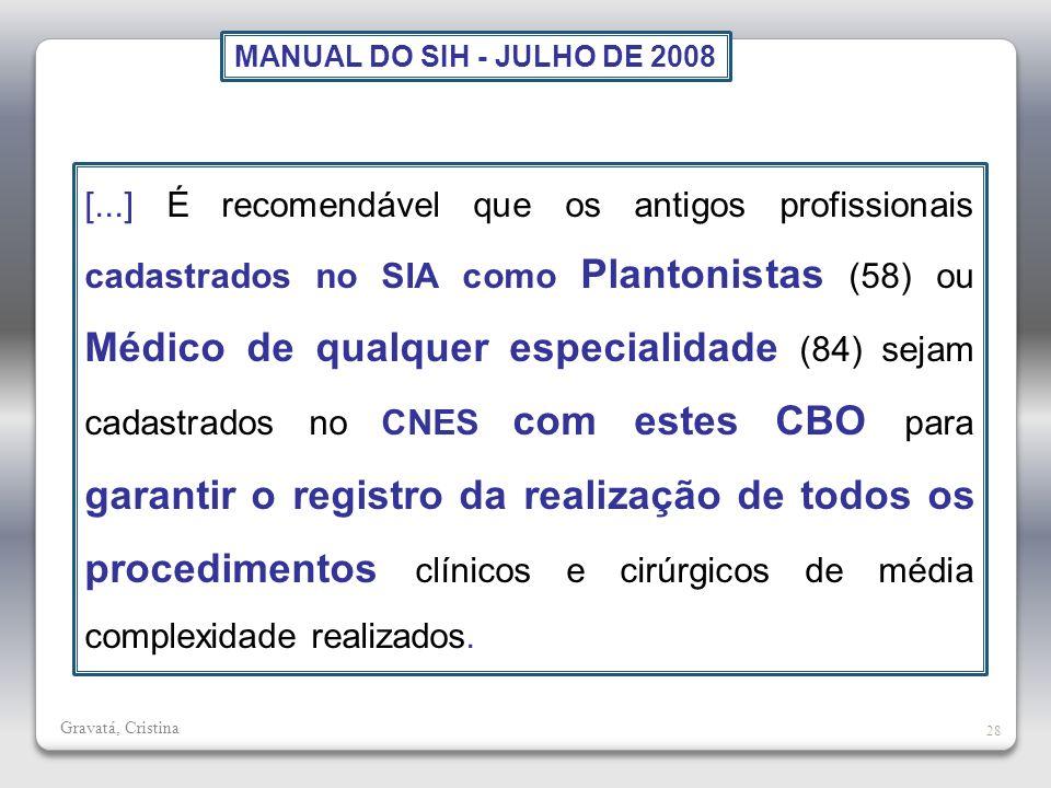 Gravatá, Cristina 28 [...] É recomendável que os antigos profissionais cadastrados no SIA como Plantonistas (58) ou Médico de qualquer especialidade (