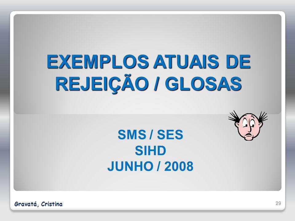 EXEMPLOS ATUAIS DE REJEIÇÃO / GLOSAS SMS / SES SIHD JUNHO / 2008 29 Gravatá, Cristina