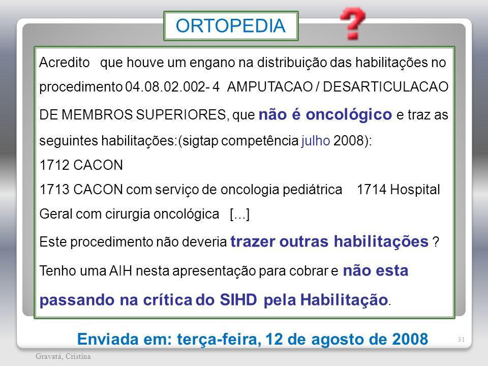 31 Gravatá, Cristina Enviada em: terça-feira, 12 de agosto de 2008 ORTOPEDIA Acredito que houve um engano na distribuição das habilitações no procedim