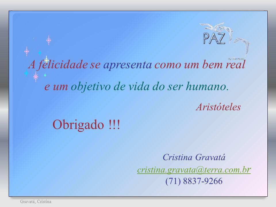 37 Gravatá, Cristina A felicidade se apresenta como um bem real e um objetivo de vida do ser humano. Cristina Gravatá cristina.gravata@terra.com.b r (