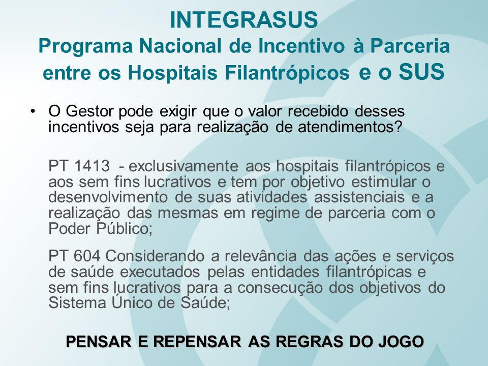 INTEGRASUS Programa Nacional de Incentivo à Parceria entre os Hospitais Filantrópicos e o SUS O Gestor pode exigir que o valor recebido desses incenti