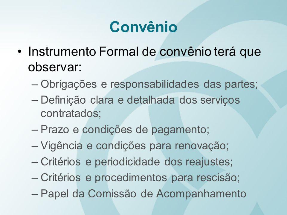 Convênio Instrumento Formal de convênio terá que observar: –Obrigações e responsabilidades das partes; –Definição clara e detalhada dos serviços contr
