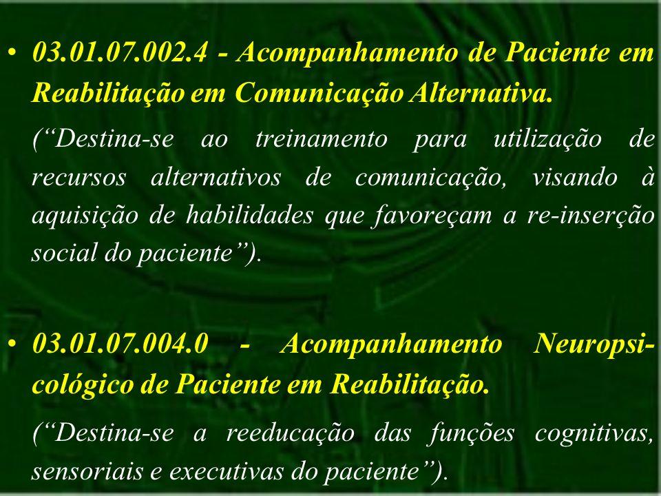 03.01.07.002.4 - Acompanhamento de Paciente em Reabilitação em Comunicação Alternativa. (Destina-se ao treinamento para utilização de recursos alterna