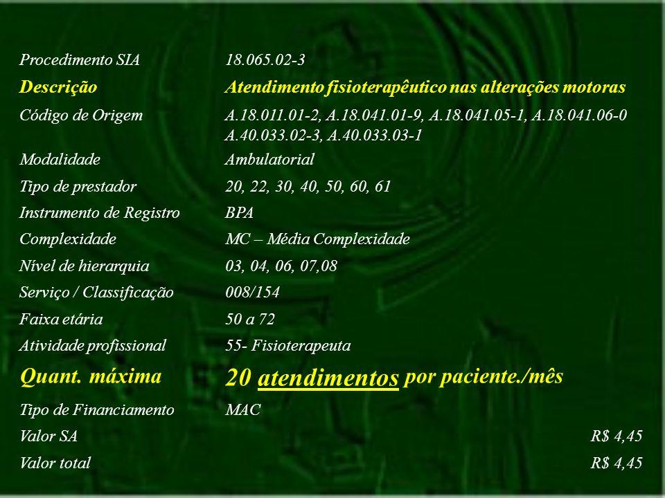 Procedimento SIA18.065.02-3 DescriçãoAtendimento fisioterapêutico nas alterações motoras Código de OrigemA.18.011.01-2, A.18.041.01-9, A.18.041.05-1,