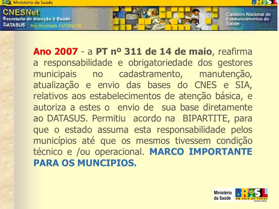 Ano 2007 - a PT nº 311 de 14 de maio, reafirma a responsabilidade e obrigatoriedade dos gestores municipais no cadastramento, manutenção, atualização