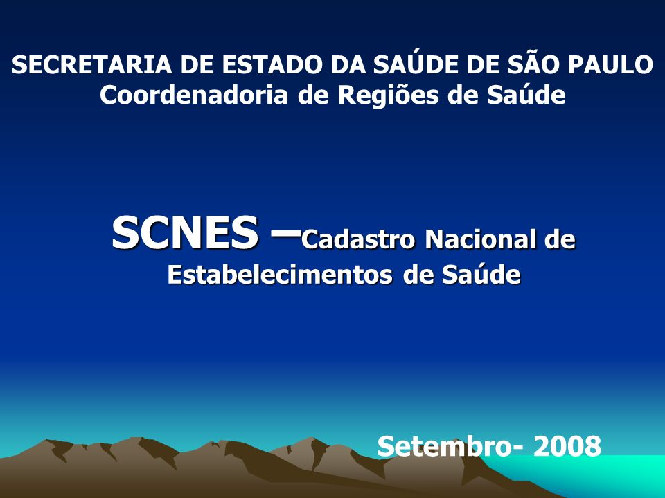 SCNES – Cadastro Nacional de Estabelecimentos de Saúde SECRETARIA DE ESTADO DA SAÚDE DE SÃO PAULO Coordenadoria de Regiões de Saúde Setembro- 2008