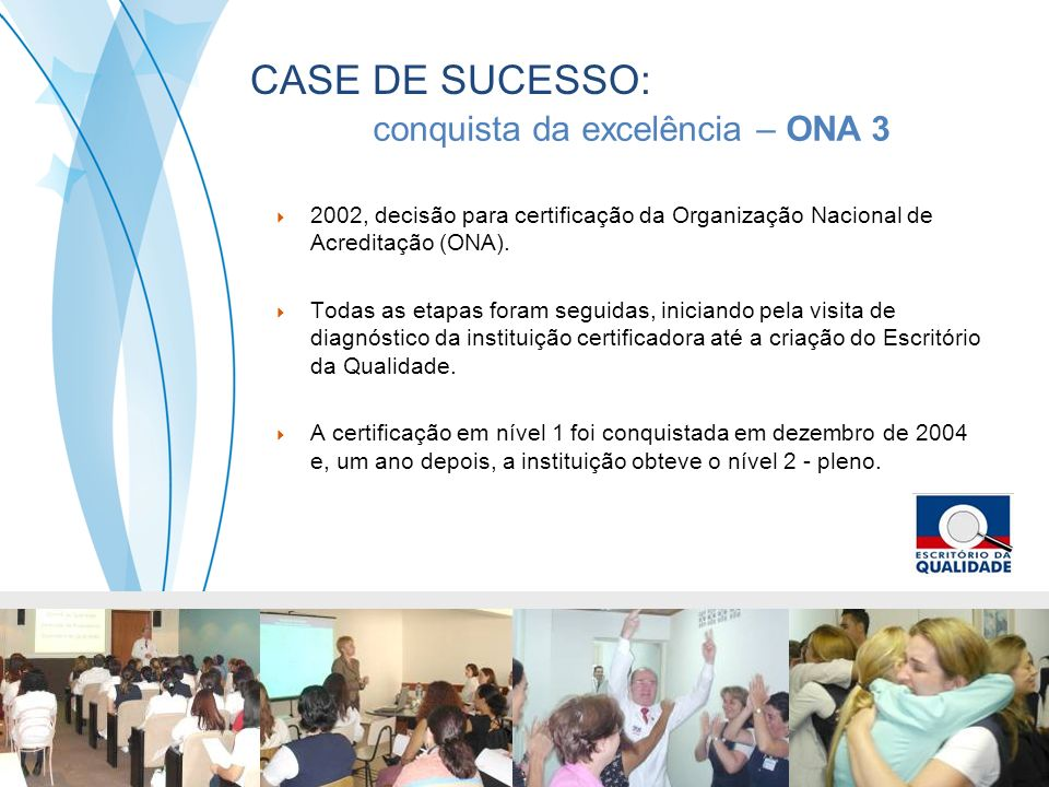 2002, decisão para certificação da Organização Nacional de Acreditação (ONA). Todas as etapas foram seguidas, iniciando pela visita de diagnóstico da