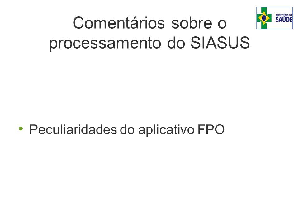 Comentários sobre o processamento do SIASUS Peculiaridades do aplicativo FPO