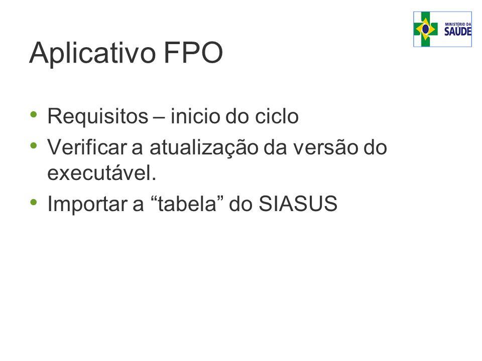 Aplicativo FPO Requisitos – inicio do ciclo Verificar a atualização da versão do executável.