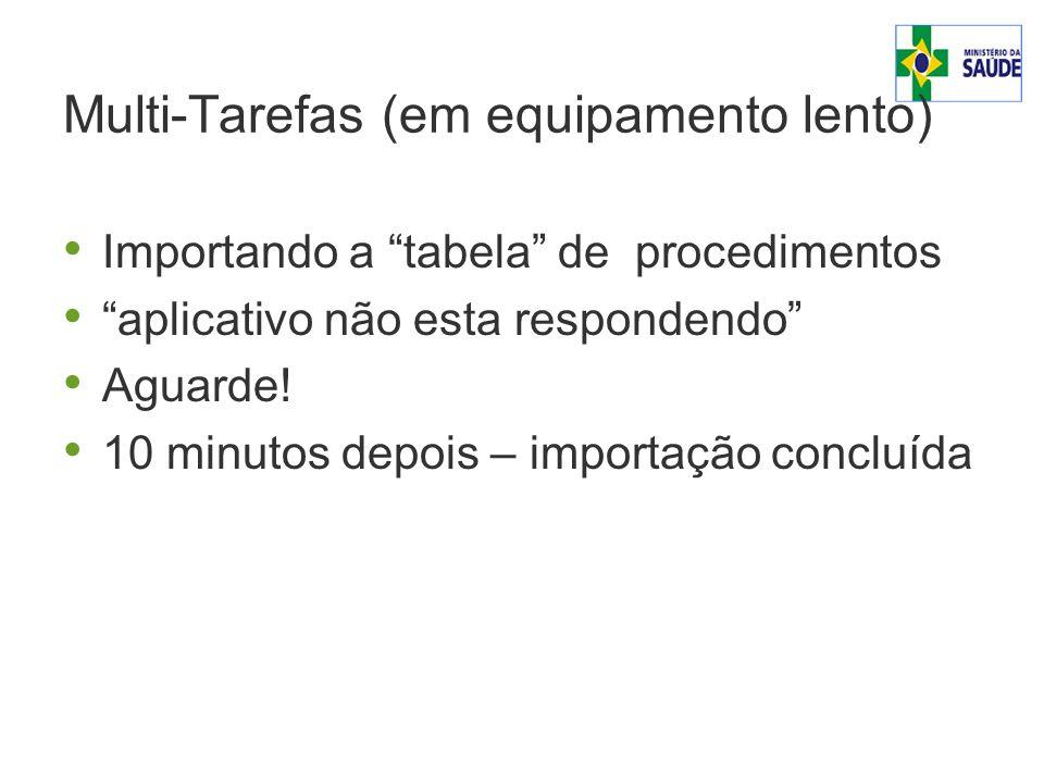 Multi-Tarefas (em equipamento lento) Importando a tabela de procedimentos aplicativo não esta respondendo Aguarde.