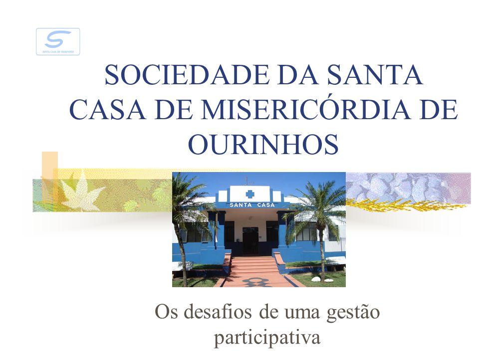 SOCIEDADE DA SANTA CASA DE MISERICÓRDIA DE OURINHOS Os desafios de uma gestão participativa