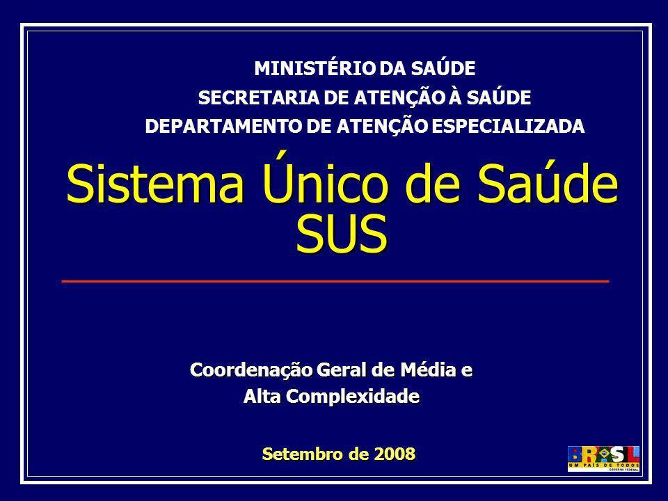 Sistema Único de Saúde SUS Setembro de 2008 Setembro de 2008 MINISTÉRIO DA SAÚDE SECRETARIA DE ATENÇÃO À SAÚDE DEPARTAMENTO DE ATENÇÃO ESPECIALIZADA C